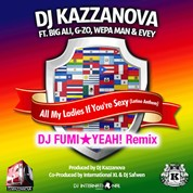 DJ Kazzanova feat. Big Ali, G-zo, Wepa Man & Evey / All My Ladies If You're Sexy (Latino Anthem) - DJ FUMI★YEAH! Remix