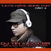 DJ Yin & DJ LBR / Let's Have Some Fun, Pt. 2 (feat. Girls Nite Out, Amaze & Ramp) - Single