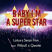Lotus & Sean Finn / Baby I'm A Superstar (feat. Pitbull & Qwote) - Single