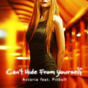 Astoria / Can't Hide From Yourself (feat. Pitbull) - Single  width=