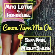 Miyo, Lotus & Honorebel / Cmon Turn Me On (feat. Sean Paul & Mickey Shiloh) - EP width=