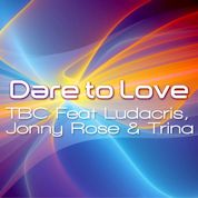 TBC / Dare To Love (feat. Johnny Rose, Ludacris & Trina) - Single