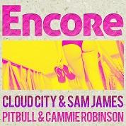 Cloud City & Sam James / Encore [feat. Pitbull & Cammie Robinson] - Single