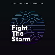 Alex Future / Fight The Storm [feat. Nikki Dae] - Single