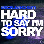 Aquagen / Hard To Say I'm Sorry (The House & Electro Remixes)