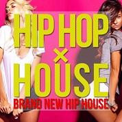 HIP HOP × HOUSE -Brand New Hip House-
