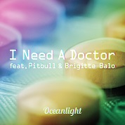 Oceanlight / I Need A Doctor [feat. Pitbull & Brigitte Balo]
