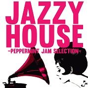 JAZZY HOUSE -Peppermint Jam Selection-  width=