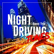 NIGHT DRIVING TUNES -Road Trip-