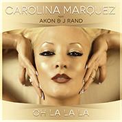 Carolina Marquez / Oh La La La (feat. Akon & J Rand) - Remixes width=