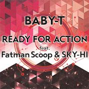 BABY-T / Ready For Action (feat. Fatman Scoop & SKY-HI) - Single