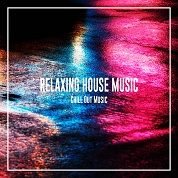 RELAXING HOUSE MUSIC