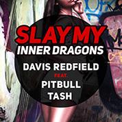 Davis Redfield / Slay My (Inner Dragons) [feat. Pitbull & Tash] - Single width=