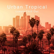 Urban Tropical -Luxury Chill Out-  width=