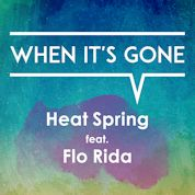 Heat Spring / When It's Gone (feat. Flo Rida) - Single