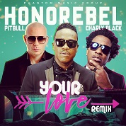 Honorebel / Your Love (feat. Charly Black,  Pitbull) [Remix] - Single