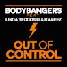 Bodybangers / Out Of Control (feat. Linda Teodosiu & Rameez)