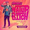 Kronic / Watup Bitch (feat. FlyGirl Tee)