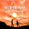 BABY-T & iamSHUM (FUTURE BOYZ) / All Over Again - Single