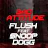 Flush feat. Snoop Dogg / Bad Attitude - Single