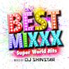 V.A. / BEST MIXXX - Super World Hits - (mixed by DJ SHINSTAR)