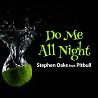 Stephen Oaks / Do Me All Night (feat. Pitbull) - Single