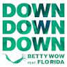 Betty Wow / Down Down Down (feat. Flo Rida) - Single