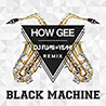 Black Machine / How Gee [DJ FUMI★YEAH! Remix] - Single