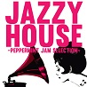 JAZZY HOUSE -Peppermint Jam Selection-