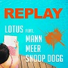 Lotus / Replay (feat.Mann & Meer & Snoop Dogg) - Single