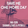 Ma-Son / Save Me One More Day (feat. Shawn Lewis & Pitbull) - Single