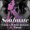 Lotus & A. Rose Jackson / Soulmate (feat. Pitbull) - Single