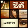 Sunloverz  / Now That We Found Love 2014 (Remixes)