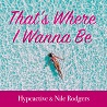 Hypeactive & Nile Rodgers / That's Where I Wanna Be - Single