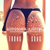 Audio Sonik X Jerome / Thong Song - Single