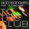 To The Club / Bodybangers (feat. Victoria Kern) - Single
