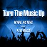 Hype Active / Turn The Music Up (feat. Flo Rida) - Single