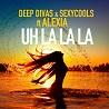 Deep Divas & Sexycools / Uh La La La (feat. Alexia) - Single