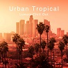 Urban Tropical -Luxury Chill Out-