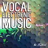 VOCAL ELECTRONIC MUSIC -the festival-