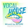 VOCAL HOUSE -MELODIC STATION- mixed by DJ YU-KI