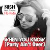 Nish / When You Know (Party Ain't Over) [feat. Flo Rida & Tash] - EP