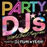 PARTY DJ's<br>- World Best Megamix -<br>mixed by DJ FUMI★YEAH!