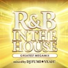 R&B In The House - Greatest Megamix - mixed by DJ FUMI★YEAH!