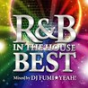 R&B IN THE HOUSE - BEST<br>mixed by DJ FUMI★YEAH!