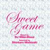 Sweet Game <br>mixed by DJ Mike-Masa<br>Selected by<br>Shintaro Nishizaki
