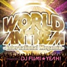 WORLD ANTHEM<br>- International Megamix -<br>mixed by DJ FUMI★YEAH!