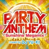 PARTY ANTHEM<br>- Sunshine Megamix - <br>mixed by<br>DJ YU-KI