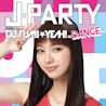 J-PARTY -DANCE- mixed by DJ FUMI★YEAH!