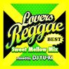 Lovers Reggae Best ~Sweet Mellow Mix~ mixed by DJ YU-KI